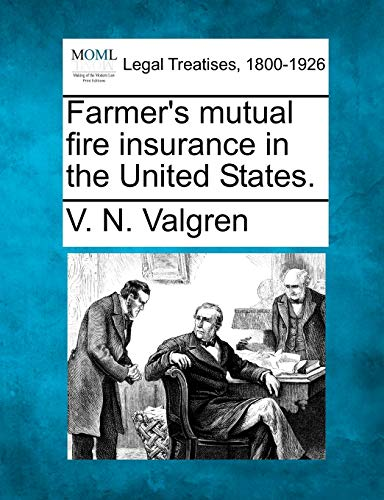 Farmers Mutual Fire Insurance in the United States.: V. N. Valgren