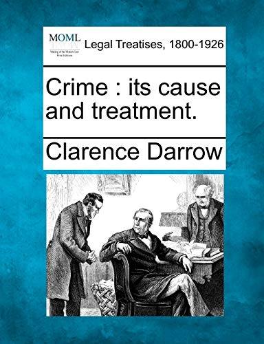 Crime: Its Cause and Treatment.: Clarence Darrow