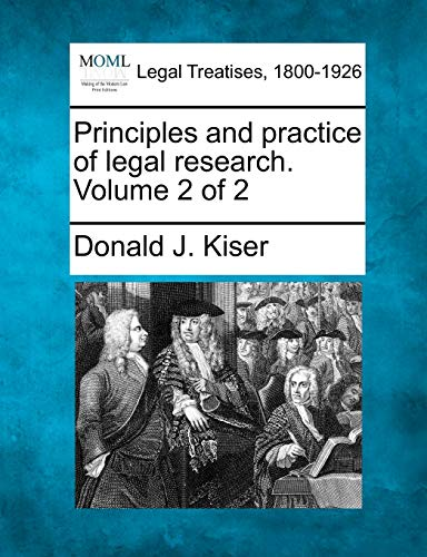 Principles and practice of legal research. Volume: Kiser, Donald J.