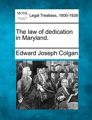 The law of dedication in Maryland.: Edward Joseph Colgan