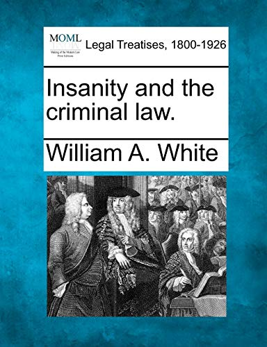 Insanity and the criminal law.: William A. White