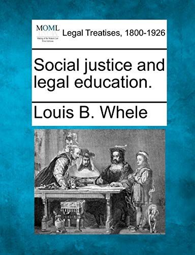 Social justice and legal education.: Louis B. Whele