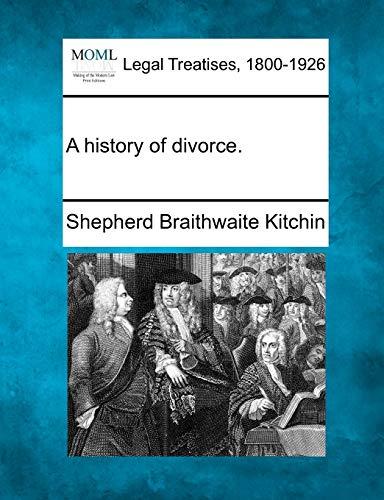 A History of Divorce. (Paperback): Shepherd Braithwaite Kitchin
