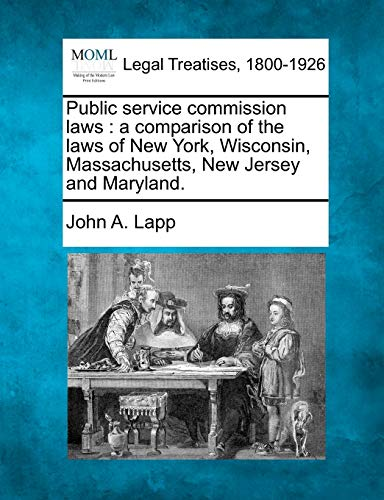 Public Service Commission Laws: A Comparison of the Laws of New York, Wisconsin, Massachusetts, New...