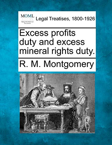 Excess profits duty and excess mineral rights duty.: R. M. Montgomery