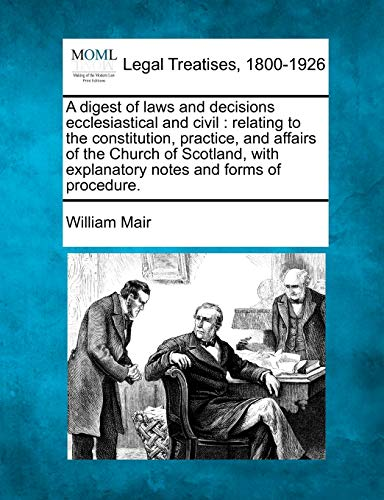 A Digest of Laws and Decisions Ecclesiastical and Civil: Relating to the Constitution, Practice, ...