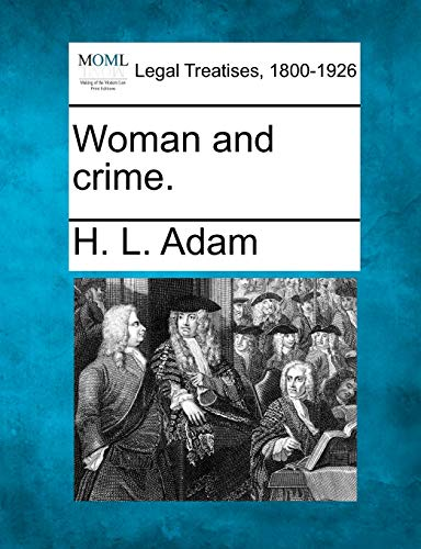 Woman and crime.: H. L. Adam