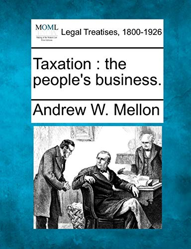 9781240127092: Taxation: the people's business.