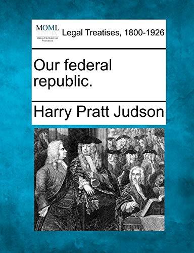 Our federal republic.: Harry Pratt Judson