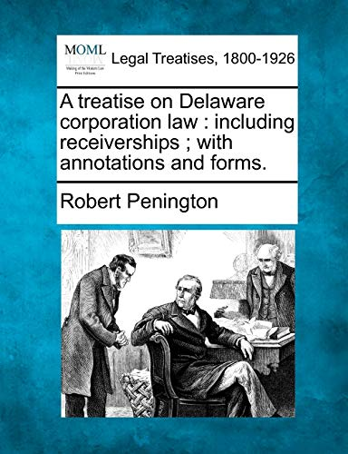 9781240127535: A treatise on Delaware corporation law: including receiverships ; with annotations and forms.