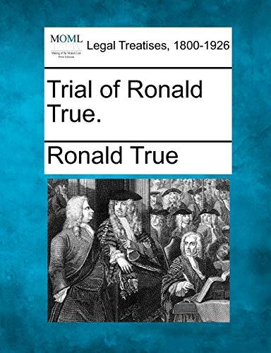 Trial of Ronald True.: Ronald True