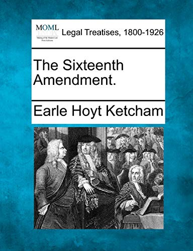 The Sixteenth Amendment.: Earle Hoyt Ketcham