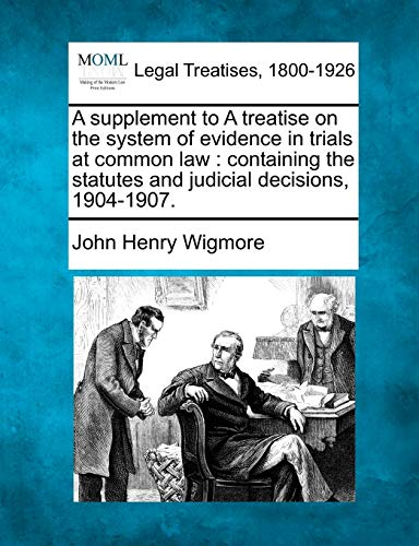 9781240131365: A supplement to A treatise on the system of evidence in trials at common law: containing the statutes and judicial decisions, 1904-1907.