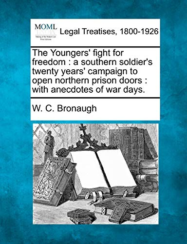 The Youngers Fight for Freedom: A Southern: W C Bronaugh