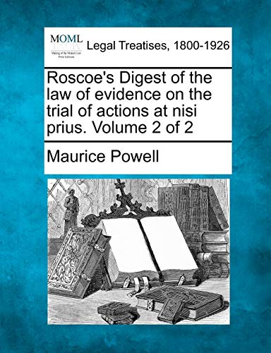 Roscoes Digest of the law of evidence on the trial of actions at nisi prius. Volume 2 of 2: Maurice...