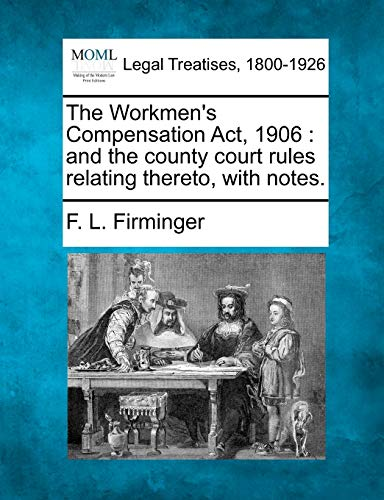 The Workmens Compensation ACT, 1906: And the County Court Rules Relating Thereto, with Notes.: F. L...