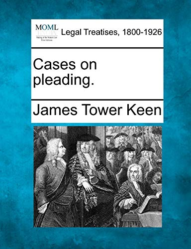 Cases on pleading.: James Tower Keen