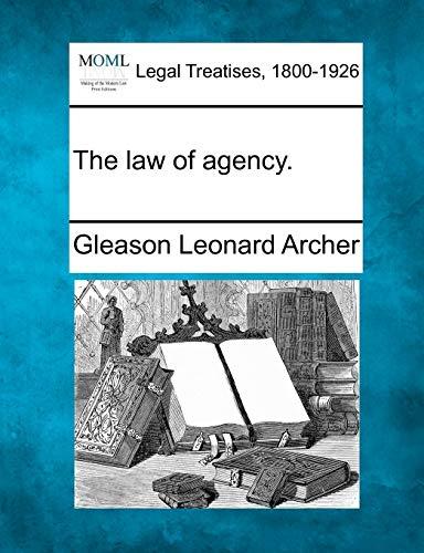 The law of agency.: Gleason Leonard Archer
