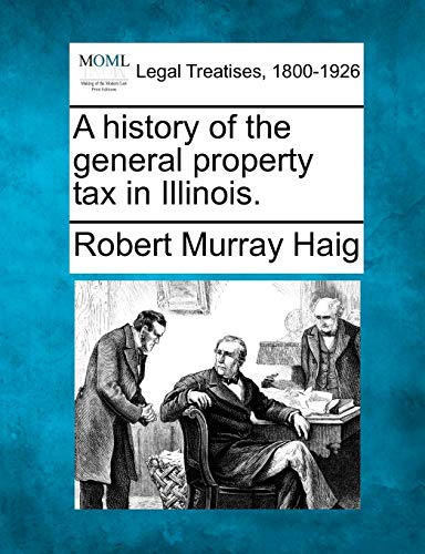 9781240136506: A history of the general property tax in Illinois.