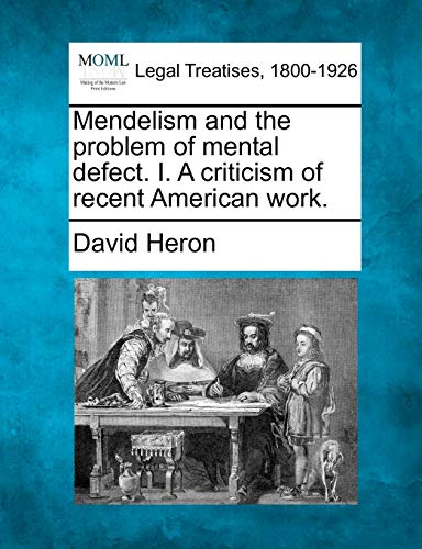 Mendelism and the problem of mental defect. I. A criticism of recent American work.: David Heron