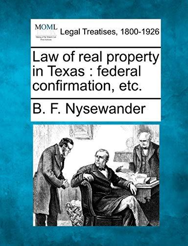 9781240138401: Law of real property in Texas: federal confirmation, etc.