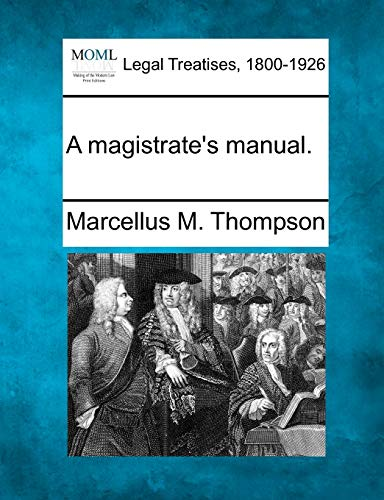 A Magistrates Manual.: Marcellus M. Thompson
