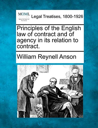 Principles of the English law of contract and of agency in its relation to contract.: William ...