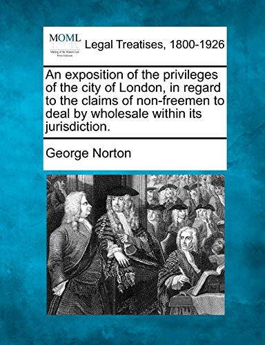 An Exposition of the Privileges of the: George Norton