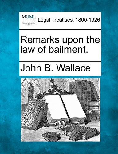Remarks upon the law of bailment.: John B. Wallace