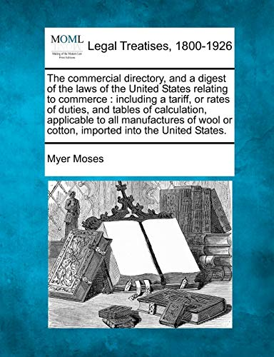 The Commercial Directory, and a Digest of the Laws of the United States Relating to Commerce: ...