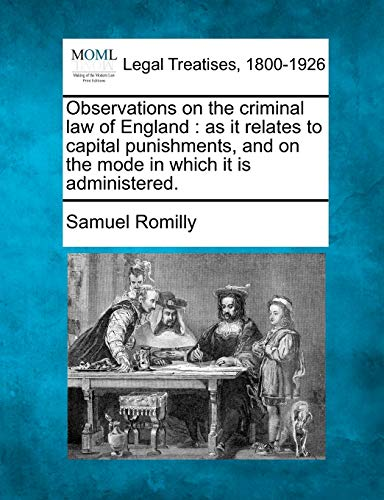 Observations on the Criminal Law of England: As It Relates to Capital Punishments, and on the Mode ...