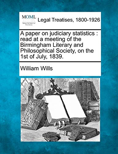9781240144396: A paper on judiciary statistics: read at a meeting of the Birmingham Literary and Philosophical Society, on the 1st of July, 1839.