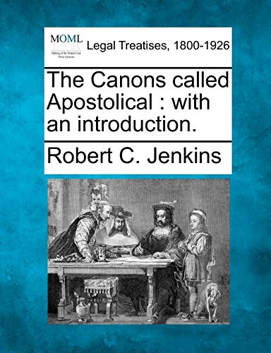 The Canons Called Apostolical: With an Introduction.: Robert C. Jenkins