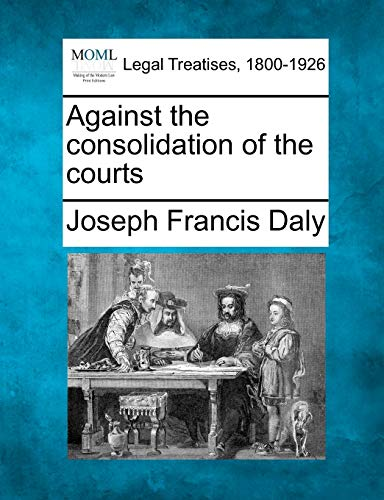 Against the consolidation of the courts: Joseph Francis Daly