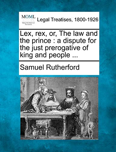9781240149155: Lex, rex, or, The law and the prince: a dispute for the just prerogative of king and people ...