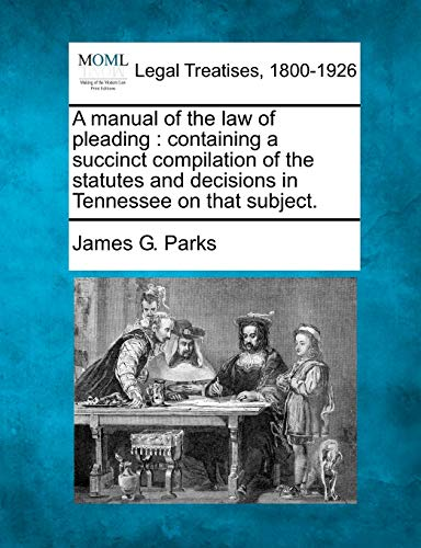 9781240150984: A manual of the law of pleading: containing a succinct compilation of the statutes and decisions in Tennessee on that subject.