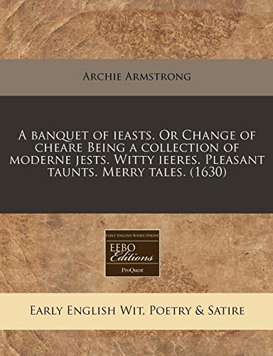 9781240157440: A banquet of ieasts. Or Change of cheare Being a collection of moderne jests. Witty ieeres. Pleasant taunts. Merry tales. (1630)
