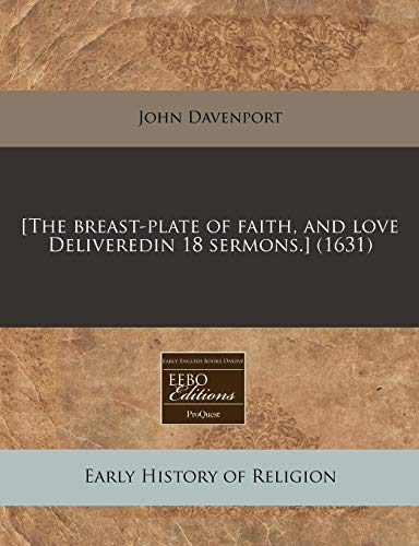 [The breast-plate of faith, and love Deliveredin 18 sermons.] (1631) (1240160119) by John Davenport