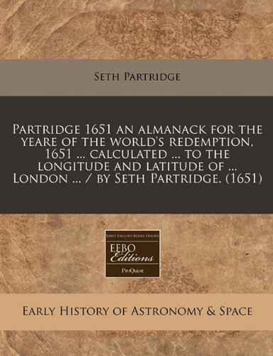 9781240165148: Partridge 1651 an almanack for the yeare of the world's redemption, 1651 ... calculated ... to the longitude and latitude of ... London ... / by Seth Partridge. (1651)