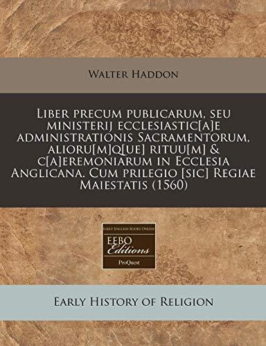Liber precum publicarum, seu ministerij ecclesiastic[a]e administrationis: Walter Haddon