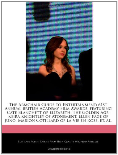 9781240167937: The Armchair Guide to Entertainment: 61st Annual British Academy Film Awards, Featuring Cate Blanchett of Elizabeth: The Golden Age, Keira Knightley o
