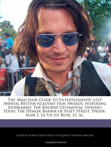 9781240168422: The Armchair Guide to Entertainment: 61st Annual British Academy Film Awards, Featuring Atonement, the Bourne Ultimatum, Sweeney Todd: The Demon Barbe