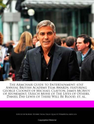 9781240168439: The Armchair Guide to Entertainment: 61st Annual British Academy Film Awards, Featuring George Clooney of Michael Clayton, James McAvoy of Atonement,