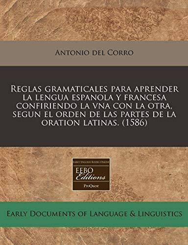9781240173464: Reglas gramaticales para aprender la lengua espanola y francesa confiriendo la vna con la otra, segun el orden de las partes de la oration latinas. (1586)