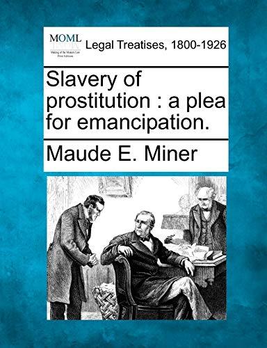 Slavery of Prostitution: A Plea for Emancipation.: Maude E Miner