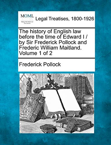 9781240178230: The history of English law before the time of Edward I / by Sir Frederick Pollock and Frederic William Maitland. Volume 1 of 2