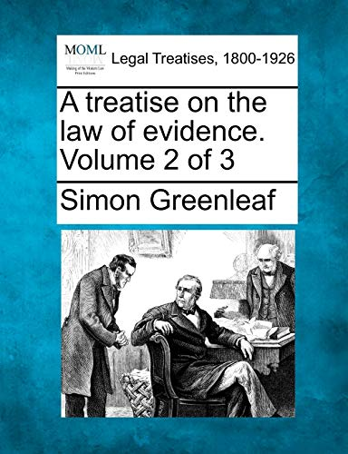 A treatise on the law of evidence. Volume 2 of 3: Simon Greenleaf