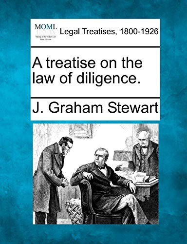 A treatise on the law of diligence.: J. Graham Stewart