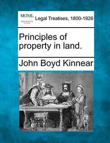 Principles of property in land.: John Boyd Kinnear