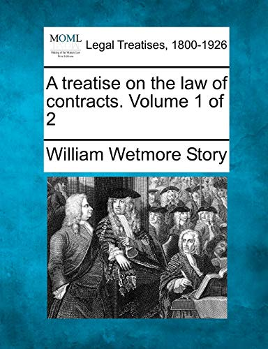 A treatise on the law of contracts. Volume 1 of 2: William Wetmore Story